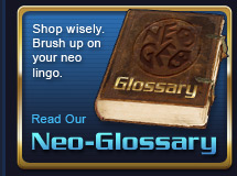 Neo Glossary - Shop wisely. Brush up on your neo speak terminology. Check It Out!